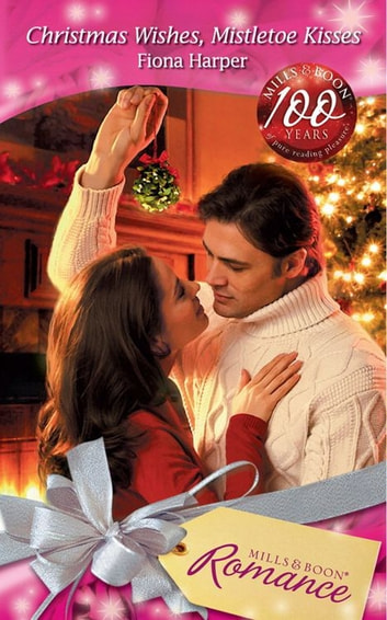 Christmas Wishes, Mistletoe Kisses (Mills & Boon Romance) eBook by Fiona Harper