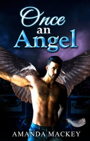 Once an Angel - Heaven wants to save him. Hell wants to keep him ebook by Amanda Mackey