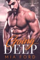 Going Deep - Going Deep, #2 ebook by Mia Ford
