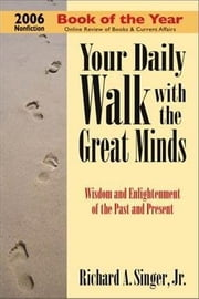 Your Daily Walk With The Great Minds ebook by SINGER JR, Richard A