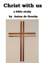 Christ with us ebook by Anton de Gruchy