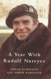 The Year with Rudolf Nureyev ebook by Simon Robinson