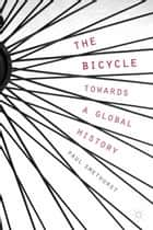 The Bicycle — Towards a Global History ebook by P. Smethurst