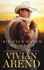 Six Pack Ranch: Books 1-3 ebook by Vivian Arend