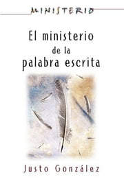 El Ministerio de la Palabra Escrita - Ministerio series AETH - The Ministry of the Written Word ebook by Justo L. González