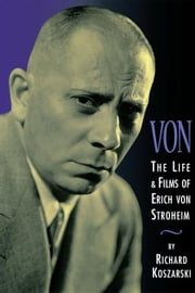 Von - The Life & Films of Erich Von Stroheim: Revised & Expanded Edition ebook by Koszarski, Ri