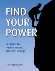 Find Your Power: a Toolkit for Resilience and Positive Change - A Toolkit for Resilience and Positive Change ebook by Chris Johnstone