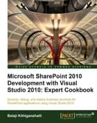 Microsoft SharePoint 2010 Development with Visual Studio 2010 Expert Cookbook ebook by Balaji Kithiganahalli