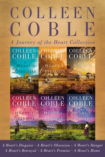 A Journey of the Heart Collection - A Heart's Disguise, A Heart's Obsession, A Heart's Danger, A Heart's Betrayal, A Heart's Promise, A Heart's Home ebook by Colleen Coble