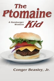 The Ptomaine Kid - A Hamburger Western ebook by Conger Beasley Jr.
