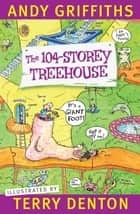 The 104-Storey Treehouse ebook by Andy Griffiths, Terry Denton