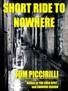 Short Ride to Nowhere ebook by Tom Piccirilli