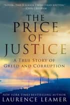 The Price of Justice - A True Story of Greed and Corruption 電子書籍 by Laurence Leamer