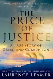 The Price of Justice - A True Story of Greed and Corruption ebook by Laurence Leamer