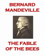 The Fable of the Bees - Extended Annotated Edition ebook by Bernard Mandeville