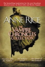 The Vampire Chronicles Collection - Interview with the Vampire, The Vampire Lestat, The Queen of the Damned ebook by Anne Rice
