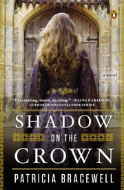 Shadow on the Crown - A Novel ebook by Patricia Bracewell