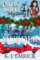 Have Yourself a Merry Little Murder - A Darcy Sweet Cozy Mystery, #27 ebook by K.J. Emrick