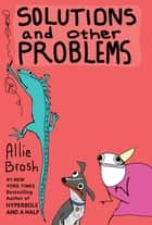 Solutions and Other Problems ebook by Allie Brosh
