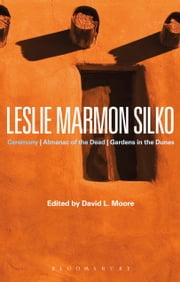 Leslie Marmon Silko - Ceremony, Almanac of the Dead, Gardens in the Dunes ebook by Professor David L. Moore