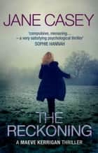 The Reckoning - (Maeve Kerrigan 2) ebook by Jane Casey