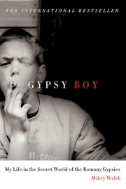 Gypsy Boy - My Life in the Secret World of the Romany Gypsies ebook by Mikey Walsh