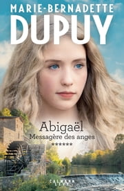 Abigaël tome 6 : Messagère des anges eBook by Marie-Bernadette Dupuy