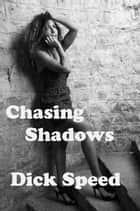 Chasing Shadows ebook by Dick Speed