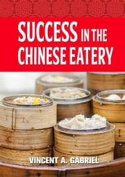 Success In the Chinese Eatery ebook by Vincent Gabriel