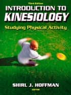 Introduction to Kinesiology, Third Edition ebook by Shirl J. Hoffman