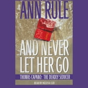 And Never Let Her Go - Thomas Capano, the Deadly Seducer audiobook by Ann Rule