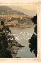 Between Salt Water and Holy Water: A History of Southern Italy ebook by Tommaso Astarita