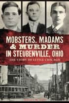 Mobsters, Madams & Murder in Steubenville, Ohio - The Story of Little Chicago ebook by Susan M. Guy