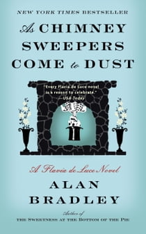 As Chimney Sweepers Come to Dust - A Flavia de Luce Novel ebook by Alan Bradley