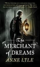 The Merchant of Dreams ebook by Anne Lyle