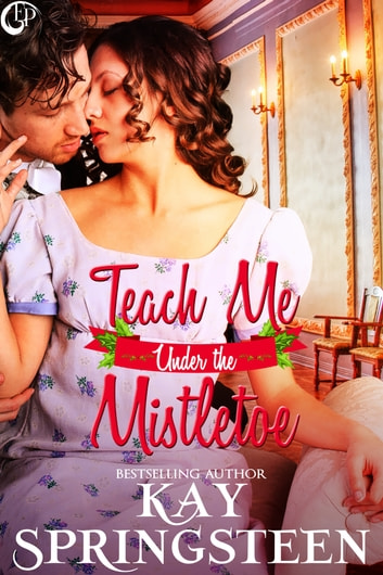 Teach Me Under the Mistletoe ebook by Kay Springsteen