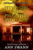 Stevie-girl and the Phantom Student ebook by Ann Swann