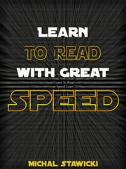 Learn to Read with Great Speed: How to Take Your Reading Skills to the Next Level and Beyond in only 10 Minutes a Day - How to Change Your Life in 10 Minutes a Day, #2 ebook by Michal Stawicki