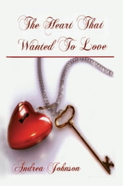 The Heart that Wanted to Love ebook by Andrea Johnson