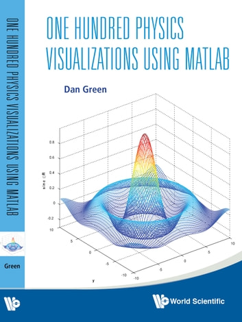 One Hundred Physics Visualizations Using MATLAB - (With DVD-ROM) ebook by Dan Green