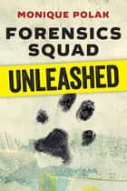Forensics Squad Unleashed ebook by Monique Polak