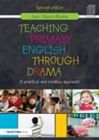 Teaching Primary English through Drama ebook by Suzi Clipson-Boyles