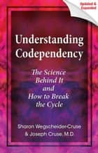 Understanding Codependency, Updated and Expanded - The Science Behind It and How to Break the Cycle eBook by Dr. Joseph Cruse, MD, Sharon Wegscheider-Cruse