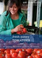Fresh Pantry - Tomatoes ebook by Amy Pennington