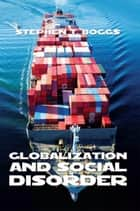 Globalization and Social Disorder ebook by Stephen T. Boggs