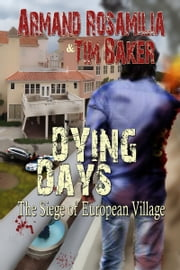 Dying Days: The Siege of European Village ebook by Armand Rosamilia,Tim Baker