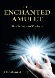The Enchanted Amulet - The Chronicles of Peralucia (Book One) ebook by Christian Ainley