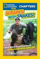 National Geographic Kids Chapters: Scrapes With Snakes: True Stories of Adventures With Animals (National Geographic Kids Chapters) ebook by Brady Barr, Kathleen Weidner Zoehfeld, National Geographic Kids