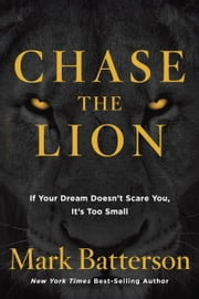 Chase the Lion - If Your Dream Doesn't Scare You, It's Too Small ebook by Mark Batterson