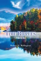 Time Ripples ebook by Robert H. Wellington